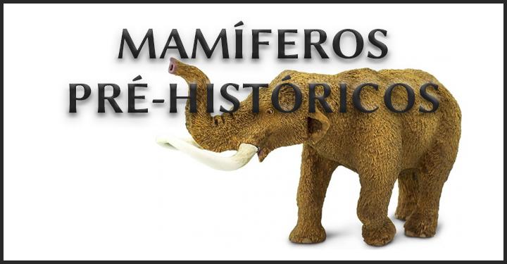 MAMÍFEROS PRÉ-HISTÓRICOS